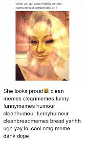 Dope Memes - when you get a new highlighter and receive tons of compliments on