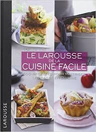 la cuisine facile amazon fr le larousse de la cuisine facile 500 recettes pour