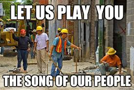 Meme Construction - construction workers the song of my people meme daily picks
