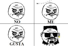 No Gusta Meme - image 151889 no me gusta know your meme