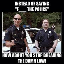 Stop Breaking The Law Meme - 25 best memes about f the police f the police memes