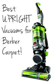 best upright vacuums for berber carpet tips u0026 recommendations