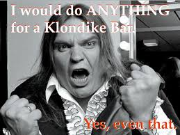 Klondike Bar Meme - meatloaf would do anything for a klondike bar yes even that