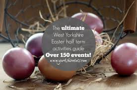 the ultimate west yorkshire easter half term activities guide