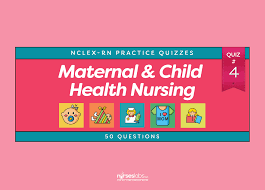 maternal and child health nursing practice quiz 4 50 questions