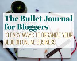 the bullet journal for bloggers 13 easy ways to organize your