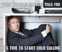 Cold Calling Meme - how to overcome fear of cold calling help steer my career