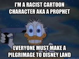 Meme Donald Duck - i m a racist cartoon character aka a prophet everyone must make a