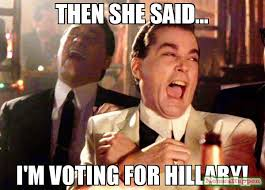 Hilary Meme - then she said i m voting for hillary meme ray liota 57510