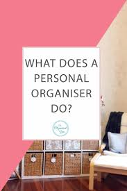 what does a personal organiser do blog home organisation the