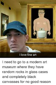 Modern Art Meme - i love fine art i need to go to a modern art museum where they have