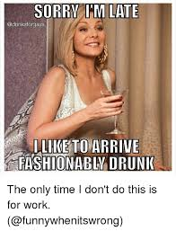 Drunk At Work Meme - 25 best memes about fashion drunk sorry work meme and
