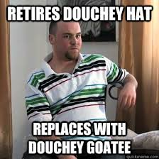 Goatee Meme - retires douchey hat replaces with douchey goatee okay guy steve