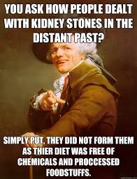 Kidney Stones Meme - you ask how people dealt with kidney stones in the distant past