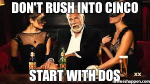 Rush Meme - don t rush into cinco start with dos meme custom 23987