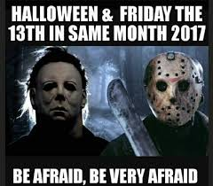 halloween u0026 friday the 13th in same month 2017 be afraid be very