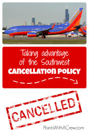 Southwest Flight Tickets by Taking Advantage Of The Southwest Cancellation Policy Points