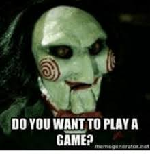 Want To Play A Game Meme - 25 best memes about you want to play a game you want to play