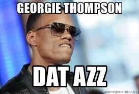 Dat Azz Meme - georgie thompson dat azz dat ass meme generator