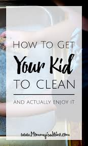 how to get your kid to clean and actually enjoy it kid