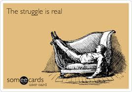 The Struggle Is Real Meme - the struggle is real college ecard