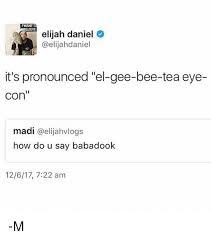 How Do U Pronounce Meme - i want t eve elijah daniel it s pronounced el gee bee tea eye con