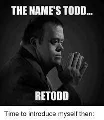 Memes Names - the name s todd retodd time meme on astrologymemes com