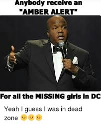 Amber Meme - anybody receive an amber alert for all the missing girls in dc yeah