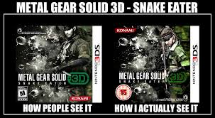 Metal Gear Solid Meme - metal gear solid 3d how i actually see it meme by