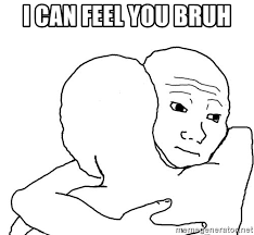 Them Feels Meme - i can feel you bruh i know them feels meme generator