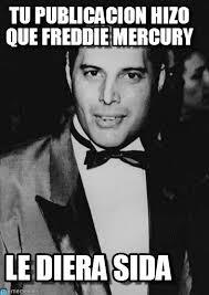 Freddie Meme - tu publicacion hizo que freddie mercury en memegen