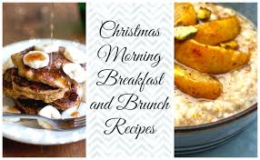 christmas breakfast brunch recipes christmas morning breakfast and brunch recipes food