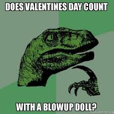 Blow Up Doll Meme - does valentines day count with a blowup doll philosoraptor