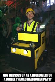Halloween Party Meme - guy dresses up as bulldozer for jungle themed halloween party