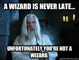Never Meme - image result for wizard never late meme funny stuff pinterest