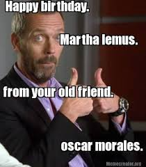Martha Meme - meme creator happy birthday martha lemus from your old friend