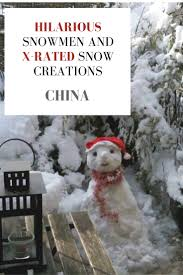 funny snowmen and x rated snow creations from around yanghzou china