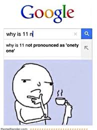 How Is Meme Pronounced - why is 11 not pronounced as onetyone funny pinterest rage