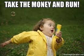 Money Memes - take the money and run little girl running away meme generator