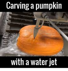 Pumpkin Carving Meme - carving a pumpkin with a water jet meme on me me