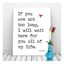 Wedding Quotes Oscar Wilde If You Are Not Too Long I Will Wait Here For You All Of My Life