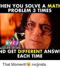Meme Math Problem - hen you solve a math problem 3 times rv cj www rvcjcom nd get
