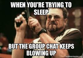 Group Chat Meme - when you re trying to sleep but the group chat keeps blowing up