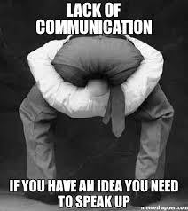 Vulgar Memes - lack of communication if you have an idea you need to speak up meme