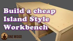 Plans For Building A Wood Workbench by How To Build A Cheap Workbench For Woodworking Using A Kreg Hd Jig