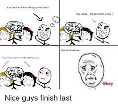 Le Me Memes - 25 best memes about nice guy finish last nice guy finish
