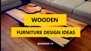 Living Room Wood Furniture Designs 45 Best Wooden Furniture Design Ideas For Living Room 2017 Youtube