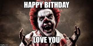 happy birthday creepy clown scary evil clown birthday memes memes pics 2018