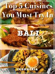 cuisine bali top 5 cuisines you must try in bali indonesia rtw food