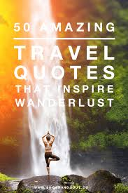 travel quotes that inspire wanderlust sugar u0026 soul